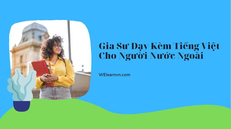 Gia Sư Dạy Kèm Tiếng Việt Cho Người Nước Ngoài