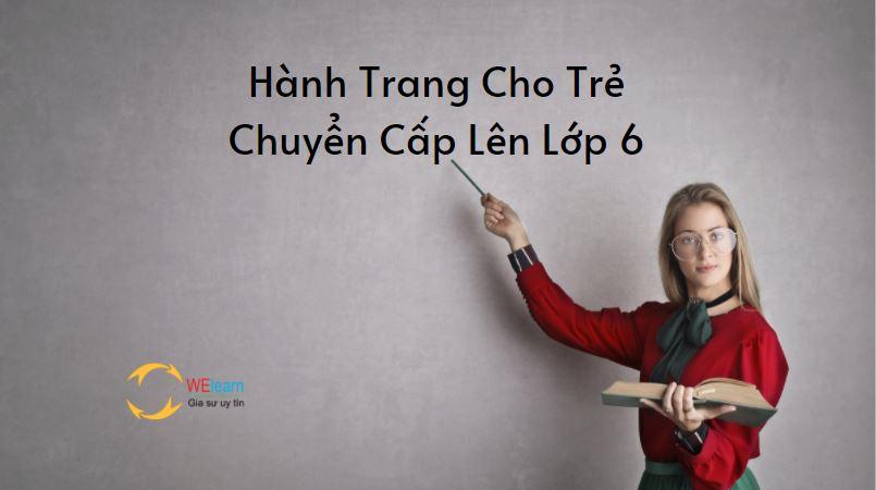 Hành Trang Cho Trẻ Chuyển Cấp Lên Lớp 6 (Phần 1)