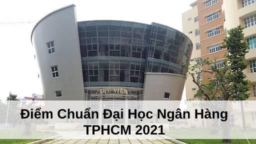 Điểm Chuẩn Đại Học Ngân Hàng 2021