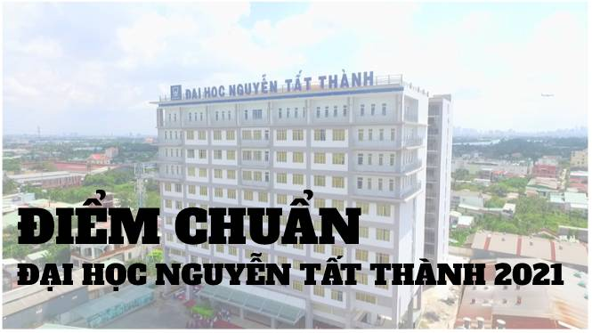 Điểm Chuẩn Đại Học Nguyễn Tất Thành 2021